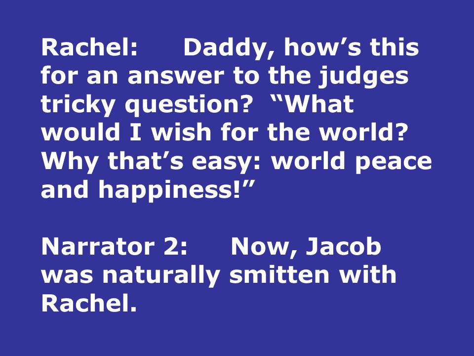 Rachel:Daddy, how's this for an answer to the judges tricky question.