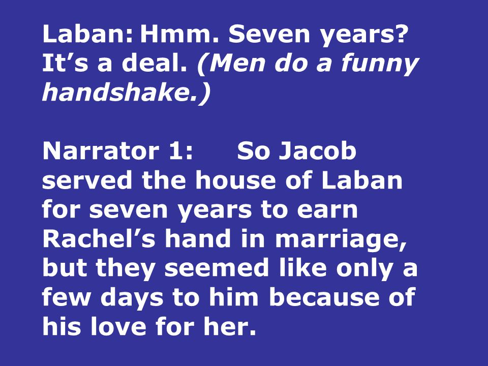 Laban:Hmm. Seven years. It's a deal.