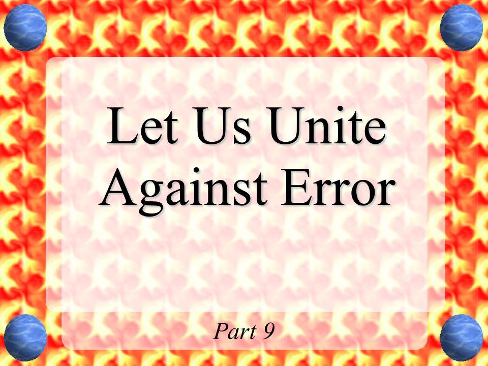 Let Us Unite Against Error Part 9