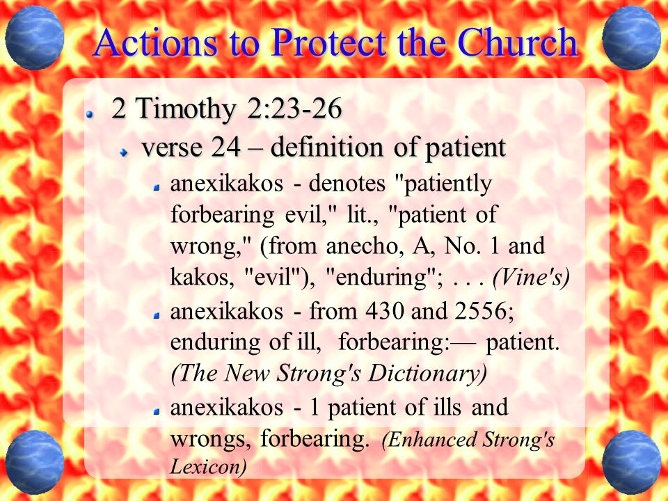 Actions to Protect the Church 2 Timothy 2:23-26 verse 24 – definition of patient anexikakos - denotes