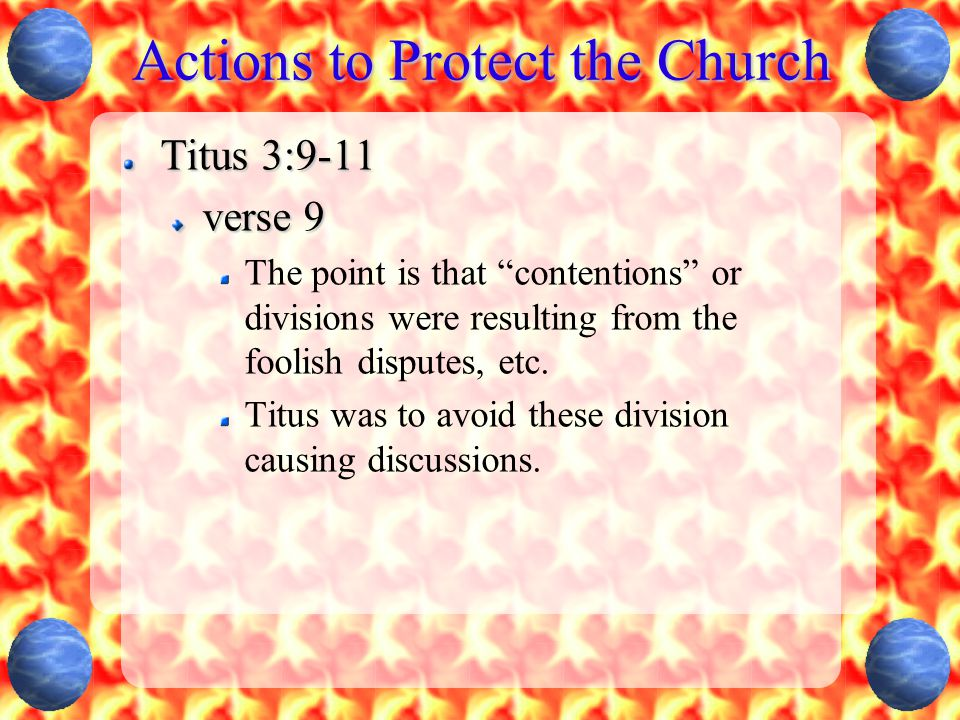 """Actions to Protect the Church Titus 3:9-11 verse 9 The point is that """"contentions"""" or divisions were resulting from the foolish disputes, etc. Titus w"""