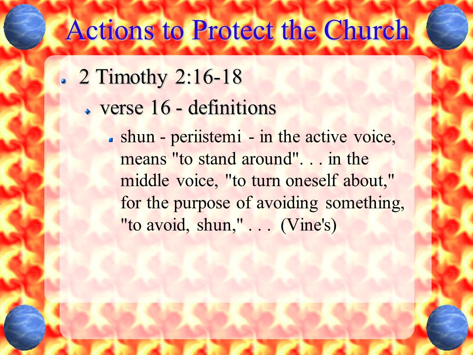 Actions to Protect the Church 2 Timothy 2:16-18 verse 16 - definitions shun - periistemi - in the active voice, means to stand around ...