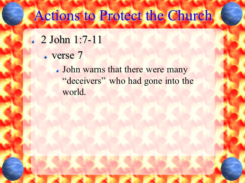 """Actions to Protect the Church 2 John 1:7-11 verse 7 John warns that there were many """"deceivers"""" who had gone into the world."""