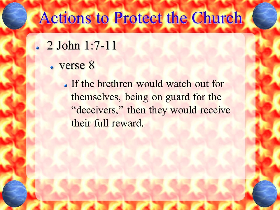 """Actions to Protect the Church 2 John 1:7-11 verse 8 If the brethren would watch out for themselves, being on guard for the """"deceivers,"""" then they woul"""