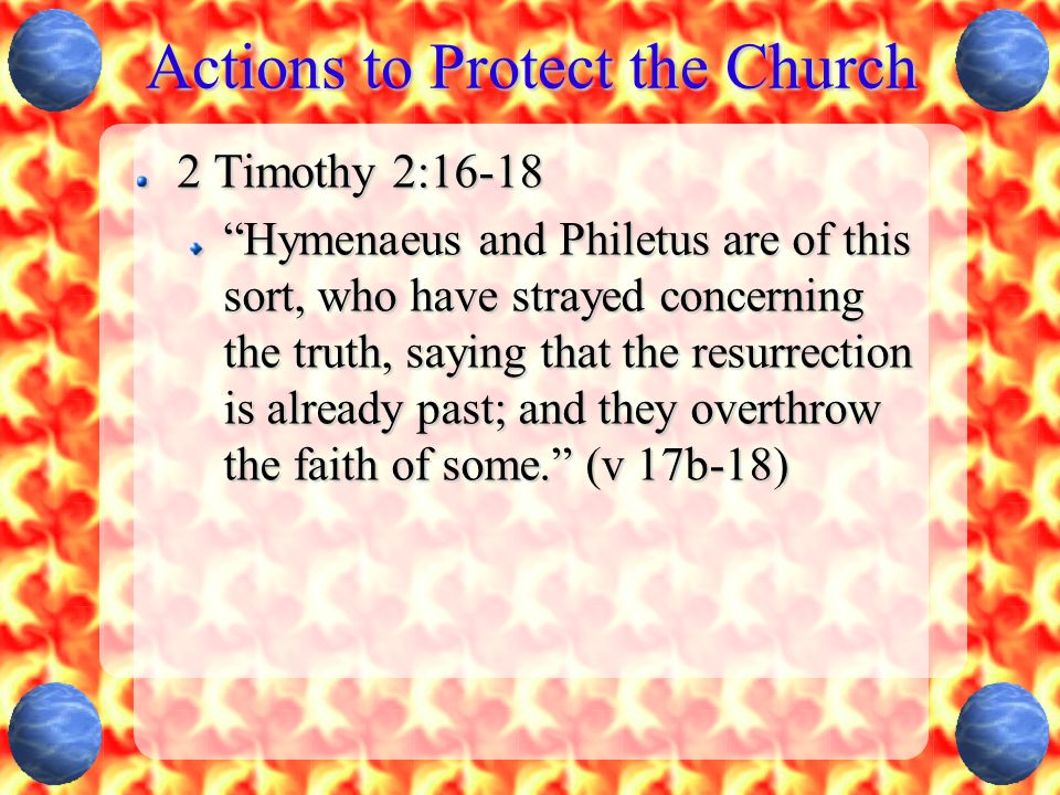 """Actions to Protect the Church 2 Timothy 2:16-18 """"Hymenaeus and Philetus are of this sort, who have strayed concerning the truth, saying that the resur"""