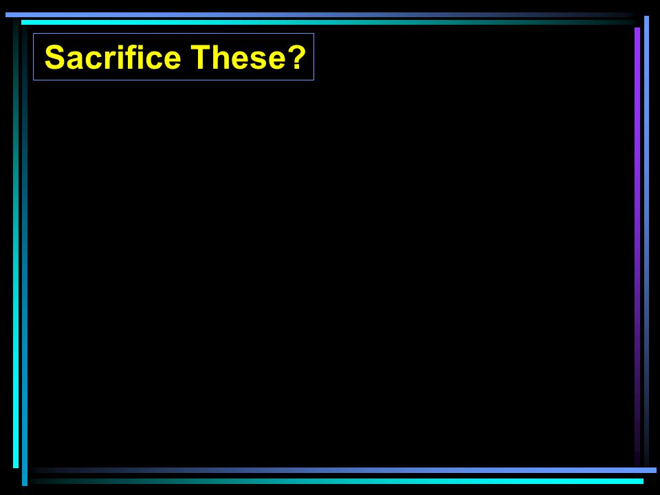 Sacrifice These