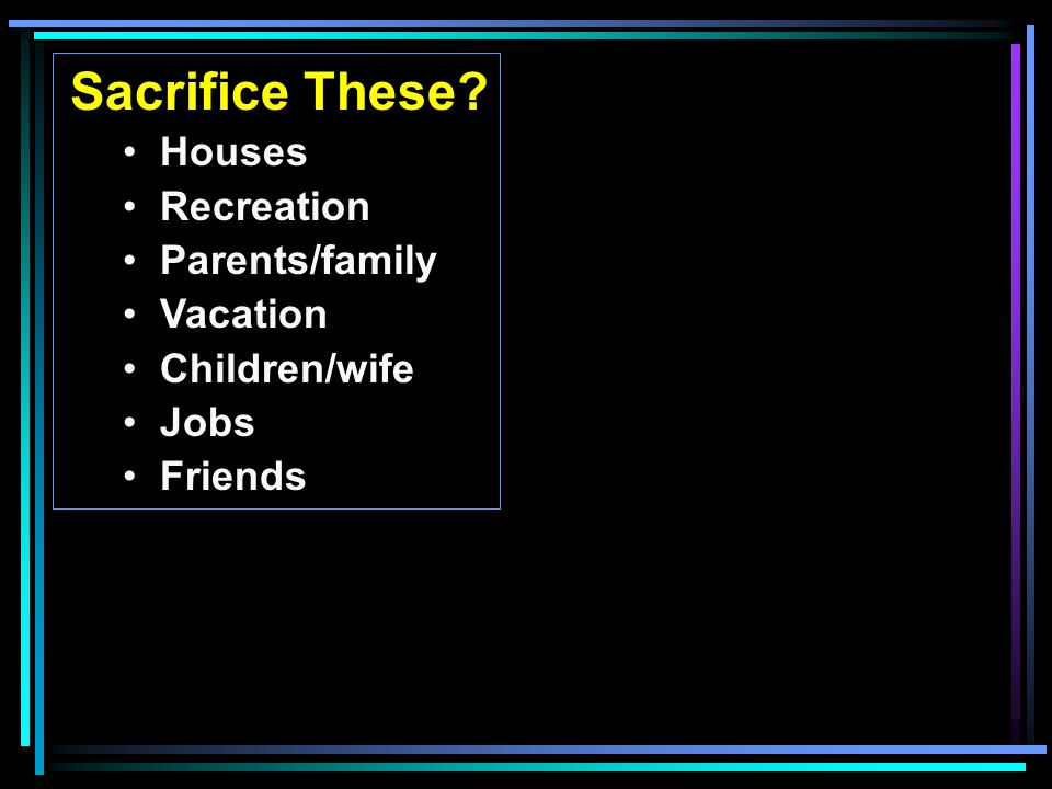 Sacrifice These Houses Recreation Parents/family Vacation Children/wife Jobs Friends