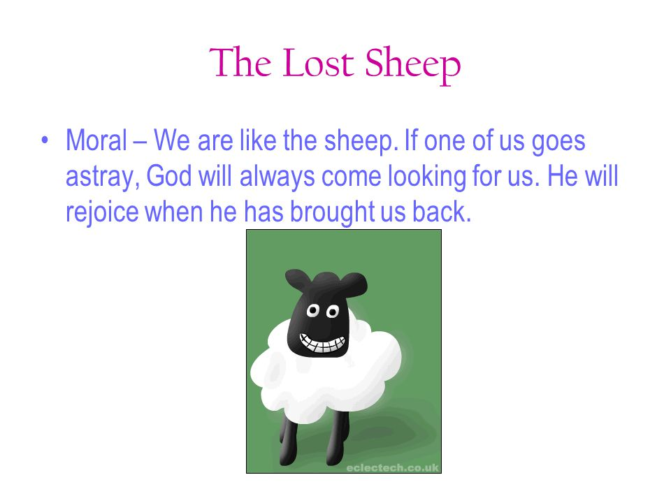 The Lost Sheep Moral – We are like the sheep.