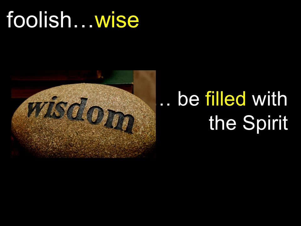 foolish…wise … be filled with the Spirit