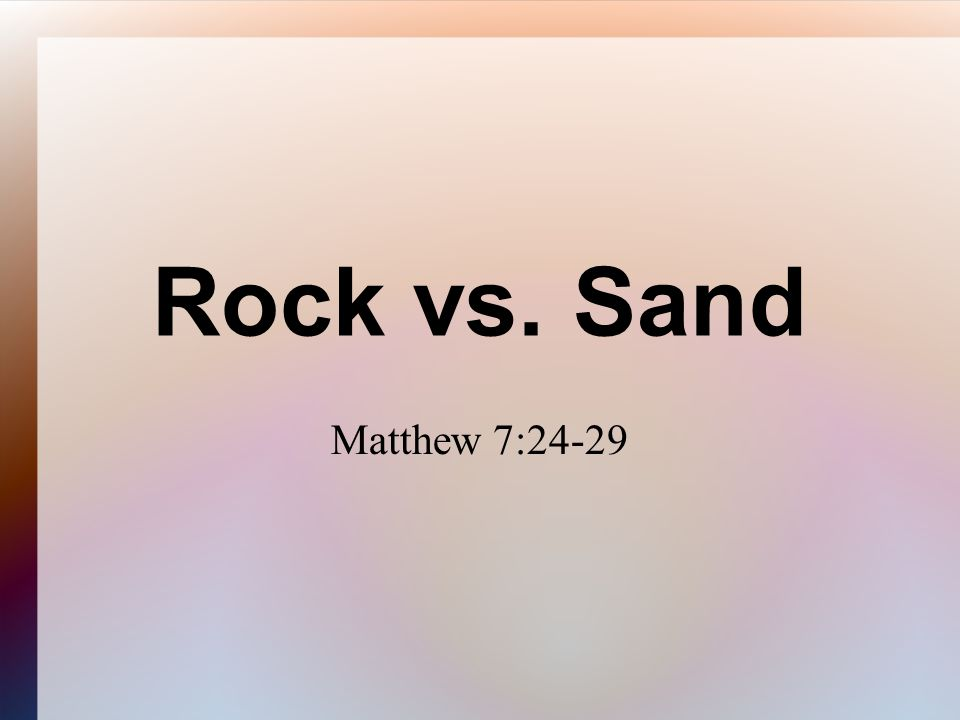 Matthew 7 24 Therefore whosoever heareth these sayings of mine, and doeth them, I will liken him unto a wise man, which built his house upon a rock: