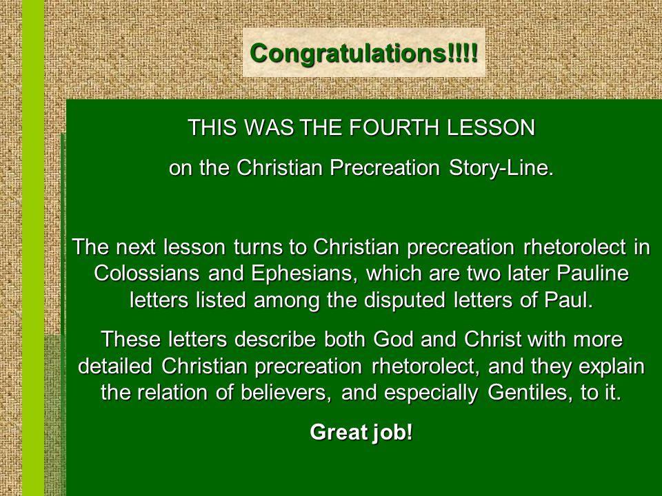 Congratulations!!!. THIS WAS THE FOURTH LESSON on the Christian Precreation Story-Line.