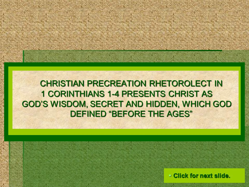 Christian Precreation Rhetorolect in 1 Corinthians 1: GOD'S SECRET AND HIDDEN WISDOM BEFORE THE AGES 1 Corinthians 1:20 Where is the wise.