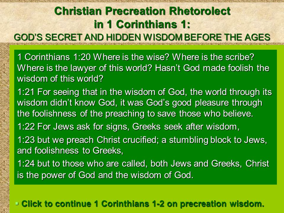 Christian Precreation Rhetorolect in 1 Corinthians 1-2: GOD'S SECRET AND HIDDEN WISDOM BEFORE THE AGES 1 Corinthians 1:25 Because the foolishness of God is wiser than men, and the weakness of God is stronger than men.