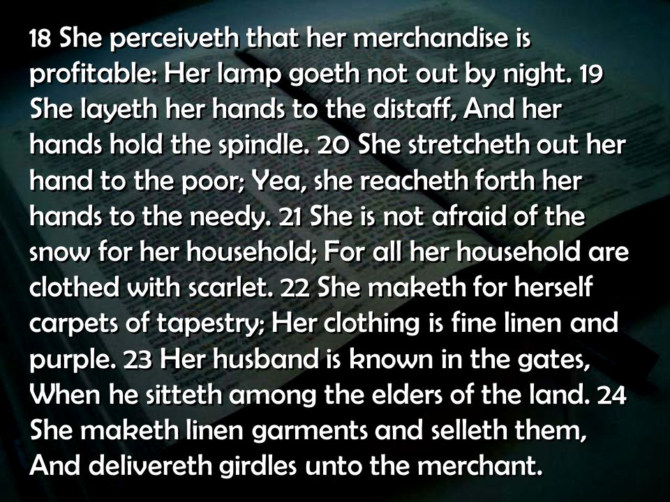 18 She perceiveth that her merchandise is profitable: Her lamp goeth not out by night.