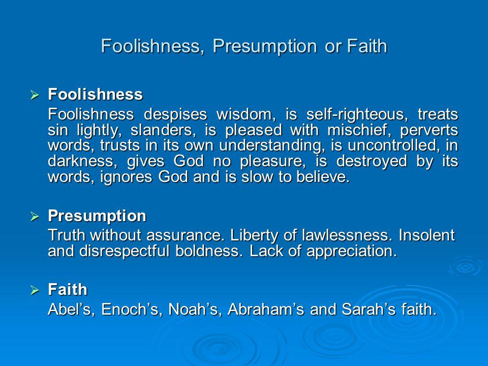 Foolishness, Presumption or Faith  Enoch's Faith Hebrews 11:5 Faith is enjoying the fellowship and presence of God – talking and listening to each other.