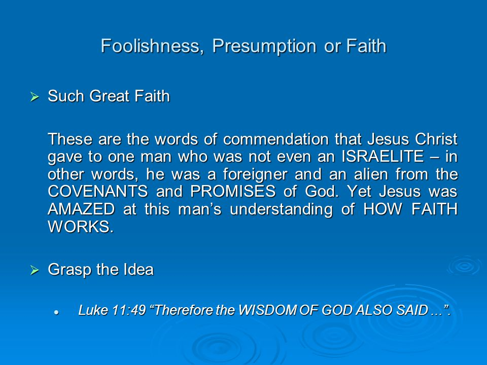 Foolishness, Presumption or Faith  Foolish Jesting These are those who say things seriously and then afterwards say that they are ONLY JOKING.