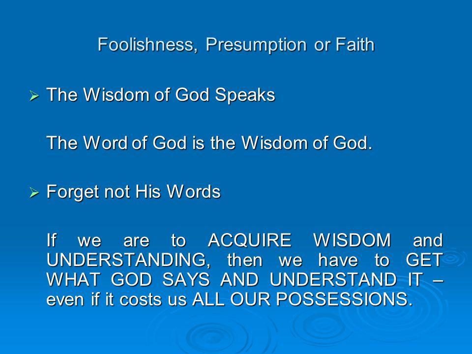 Foolishness, Presumption or Faith  Sarah's Faith Hebrews 11:11, 12 Faith is being strengthened with all God's might in the inner man.