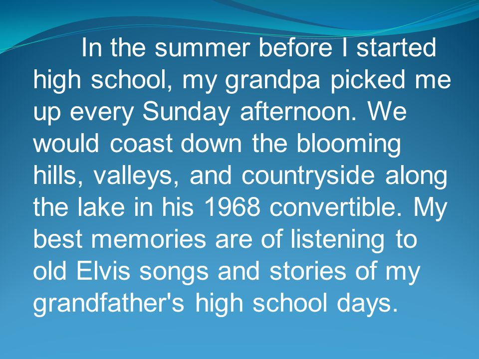 In the summer before I started high school, my grandpa picked me up every Sunday afternoon.