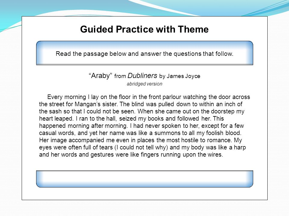 Guided Practice with Theme Read the passage below and answer the questions that follow. Every morning I lay on the floor in the front parlour watching