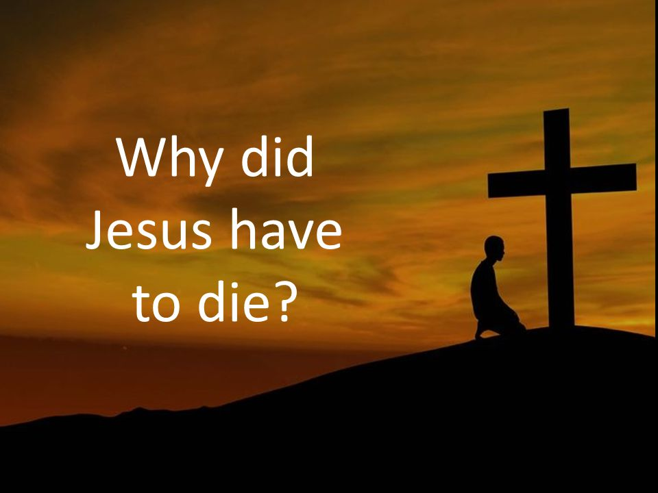 Why did Jesus have to die