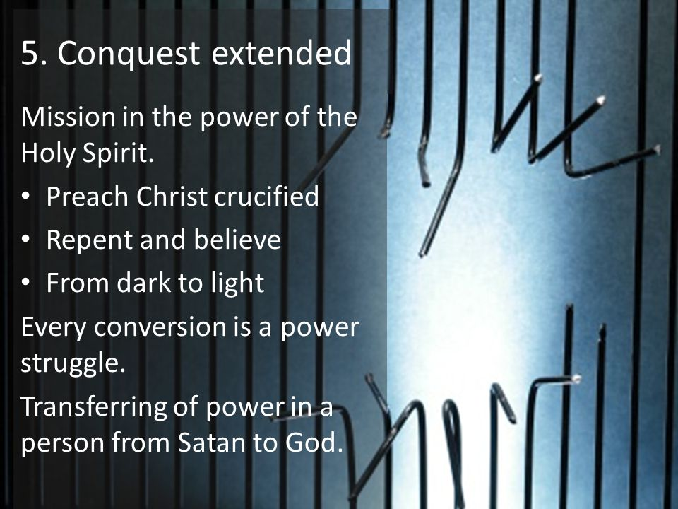 5. Conquest extended Mission in the power of the Holy Spirit.