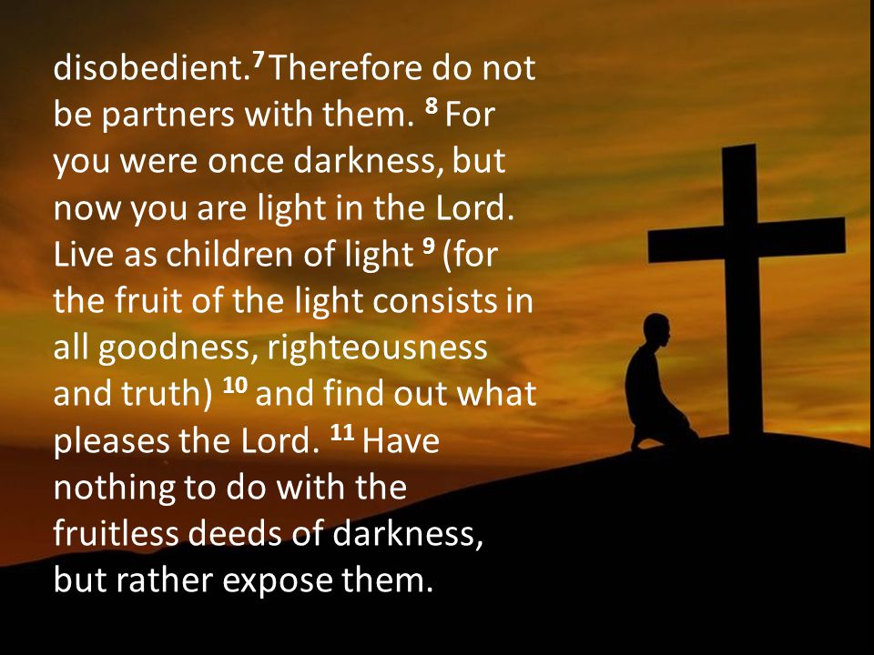 disobedient. 7 Therefore do not be partners with them.