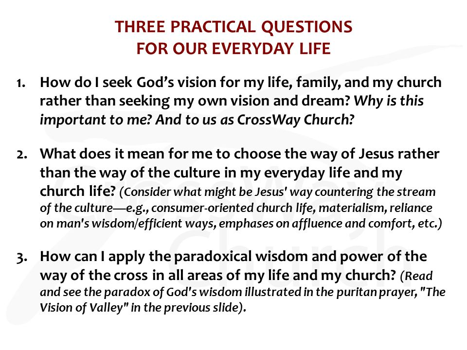 THREE PRACTICAL QUESTIONS FOR OUR EVERYDAY LIFE 1.How do I seek God's vision for my life, family, and my church rather than seeking my own vision and