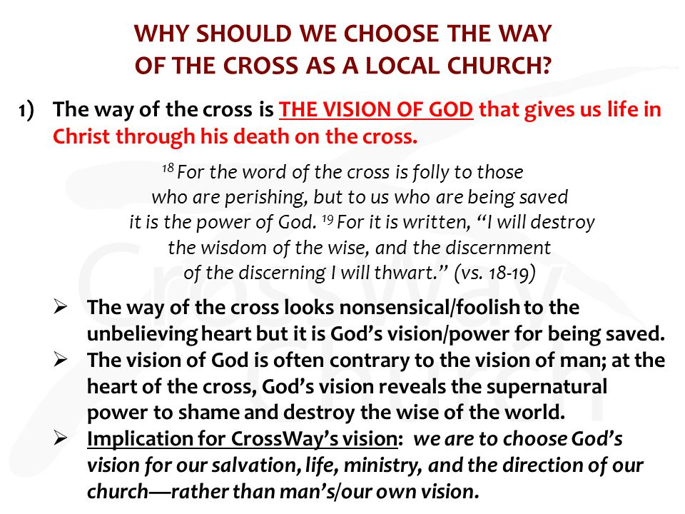 WHY SHOULD WE CHOOSE THE WAY OF THE CROSS AS A LOCAL CHURCH? 1)The way of the cross is THE VISION OF GOD that gives us life in Christ through his deat