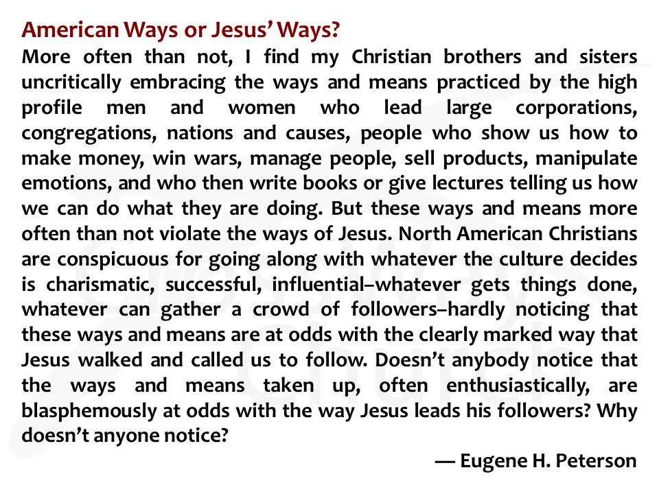 American Ways or Jesus' Ways? More often than not, I find my Christian brothers and sisters uncritically embracing the ways and means practiced by the