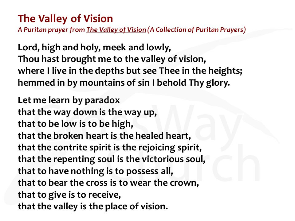 The Valley of Vision A Puritan prayer from The Valley of Vision (A Collection of Puritan Prayers) Lord, high and holy, meek and lowly, Thou hast broug