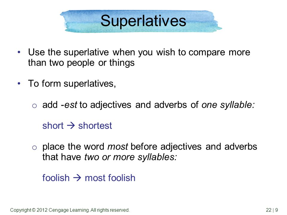 22 | 9Copyright © 2012 Cengage Learning. All rights reserved. Superlatives Use the superlative when you wish to compare more than two people or things