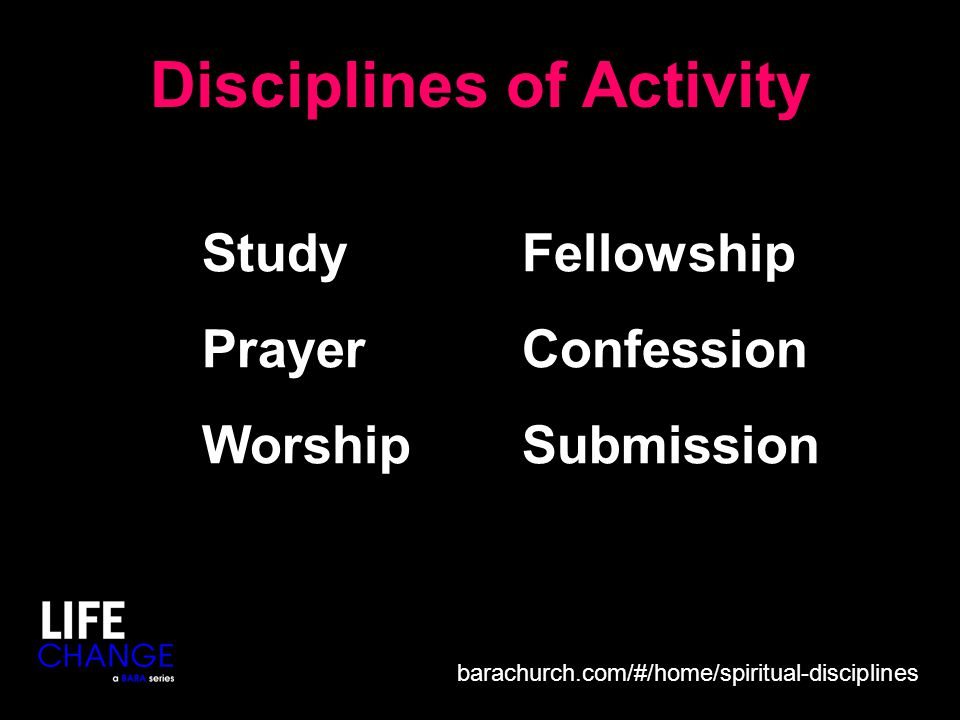 Disciplines of Activity Fellowship Confession Submission Study Prayer Worship barachurch.com/#/home/spiritual-disciplines