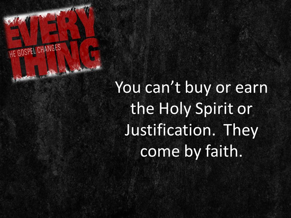 You can't buy or earn the Holy Spirit or Justification. They come by faith.