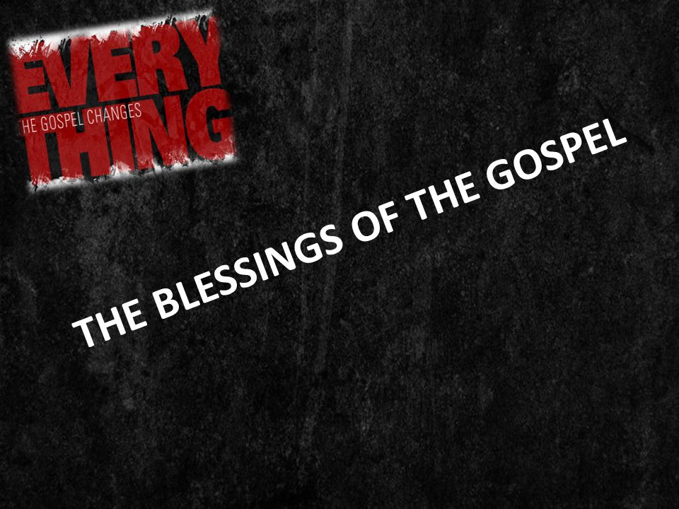 THE BLESSINGS OF THE GOSPEL
