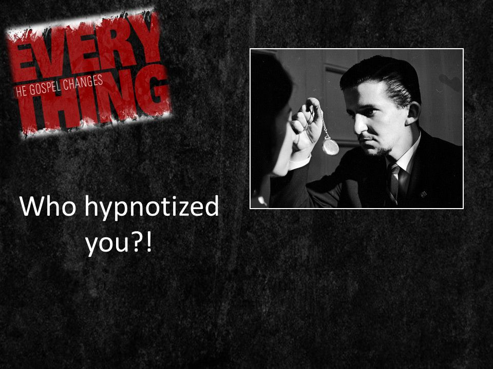Who hypnotized you !