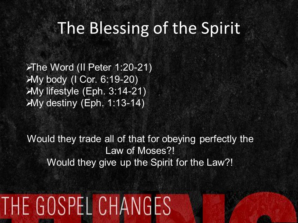 The Blessing of the Spirit  The Word (II Peter 1:20-21)  My body (I Cor.