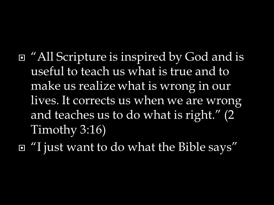  All Scripture is inspired by God and is useful to teach us what is true and to make us realize what is wrong in our lives.