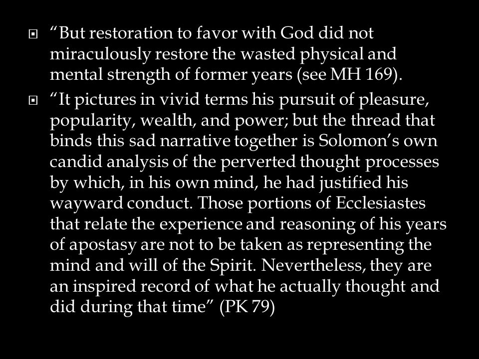  But restoration to favor with God did not miraculously restore the wasted physical and mental strength of former years (see MH 169).