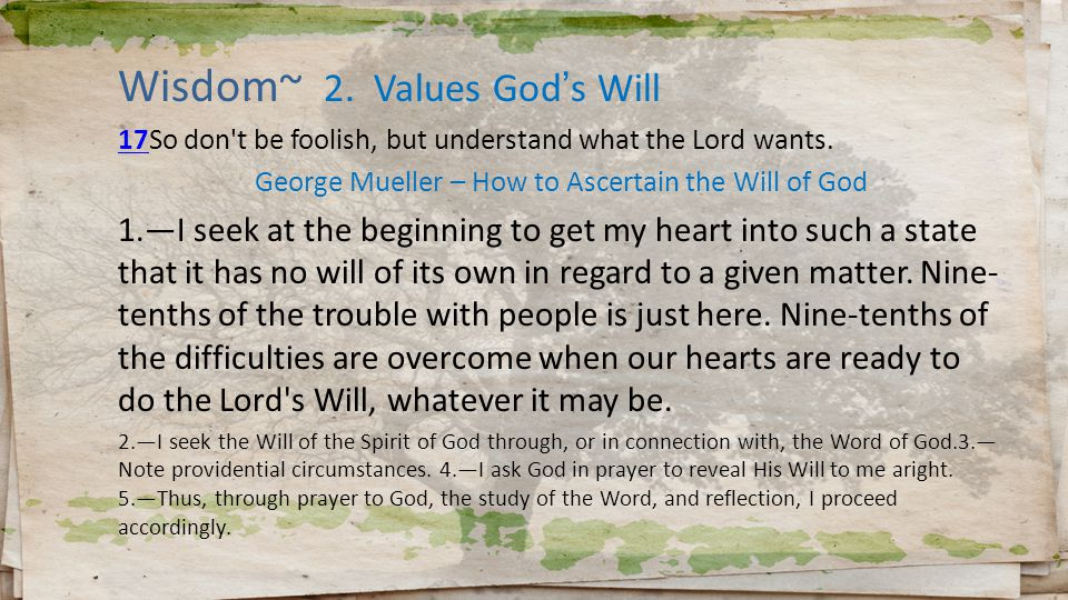 Wisdom~ 2. Values God's Will 1717So don t be foolish, but understand what the Lord wants.