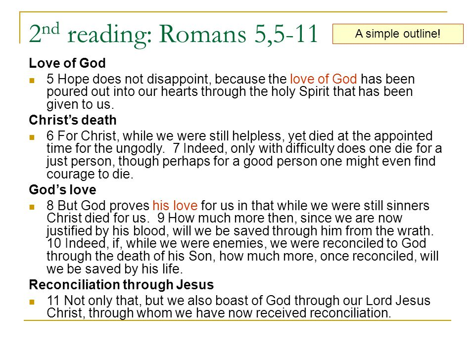2 nd reading: Romans 5,5-11 Love of God 5 Hope does not disappoint, because the love of God has been poured out into our hearts through the holy Spirit that has been given to us.