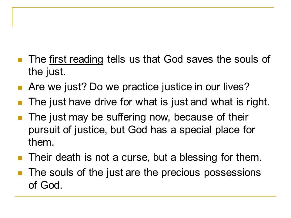 The first reading tells us that God saves the souls of the just.