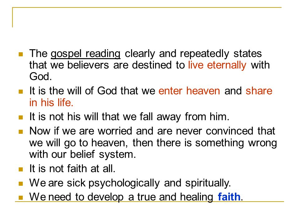 The gospel reading clearly and repeatedly states that we believers are destined to live eternally with God.