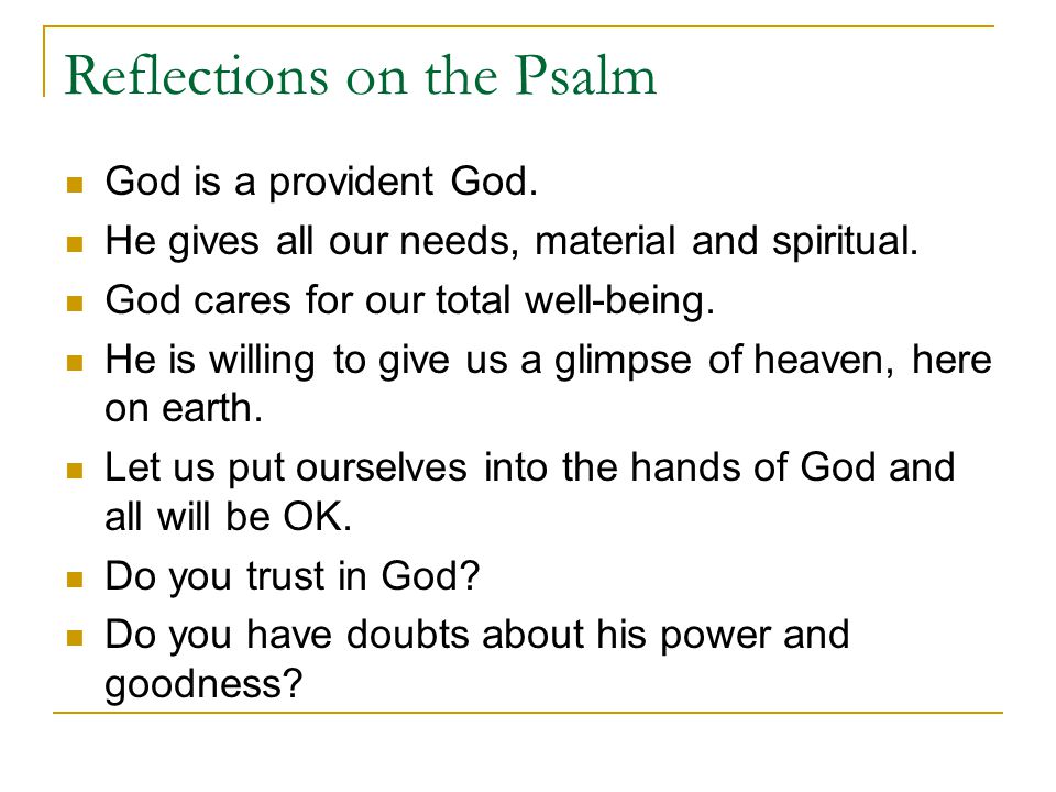 Reflections on the Psalm God is a provident God. He gives all our needs, material and spiritual.