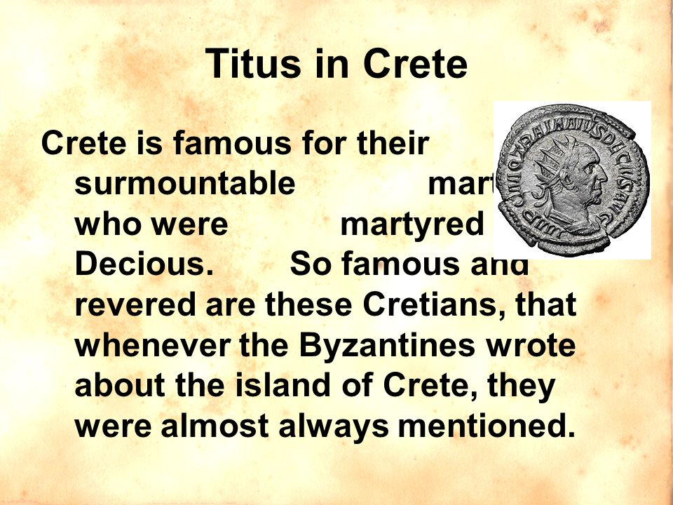 Titus in Crete Crete is famous for their Ten surmountable martyrs who were martyred under Decious.