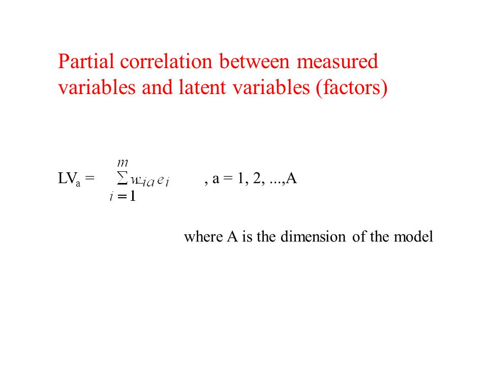 Partial correlation between measured variables and latent variables (factors) LV a =, a = 1, 2,...,A where A is the dimension of the model
