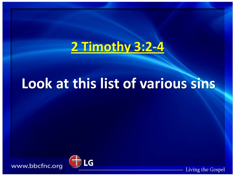 2 Timothy 3:2-4 Look at this list of various sins