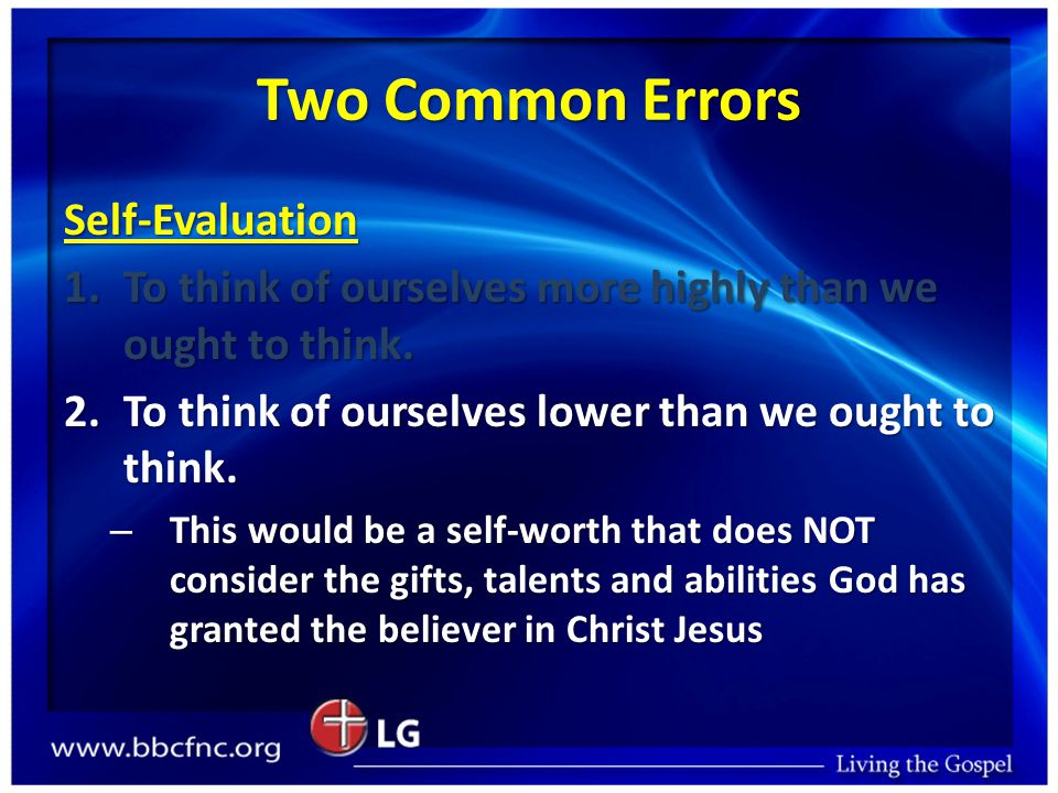 Two Common Errors Self-Evaluation 1.To think of ourselves more highly than we ought to think.