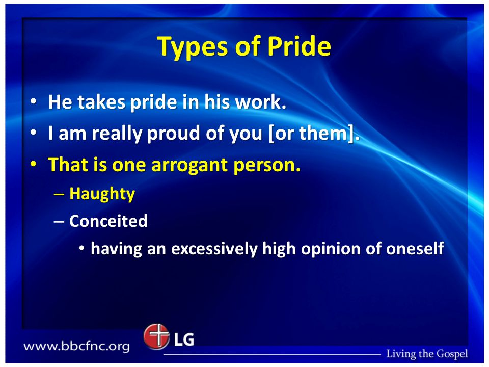 Ways to Combat Pride 1.Recognize that pride, conceit, arrogance in my life is a SIN.