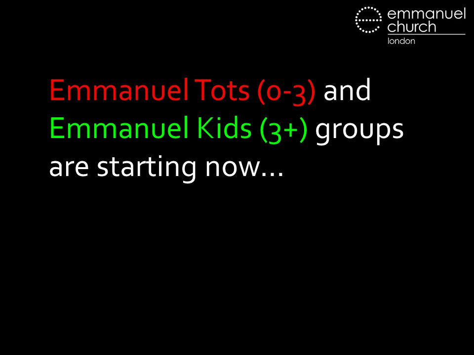 Emmanuel Tots (0-3) and Emmanuel Kids (3+) groups are starting now…