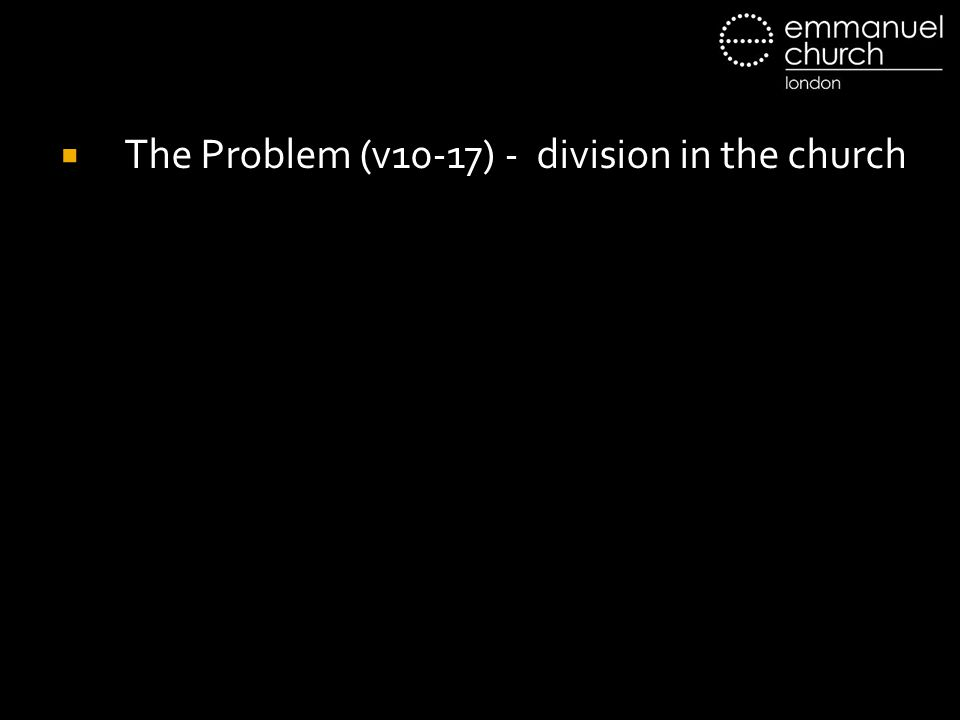  The Problem (v10-17) - division in the church
